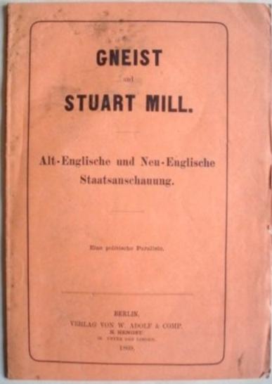 Anonymous. Gneist Und Mill. Alt-Englische Und Neu-Englische Staatsanschauung. Eine Politische Parallele.