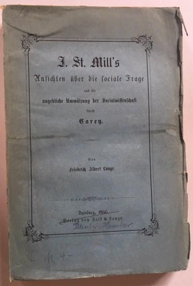 F A Lange - J.St.Mill's Ansichten über die sociale Frage und die angebliche Umwälzung der Socialwissenschaft durch Carey.Duisberg, Berlag von Falk & Lange 1866