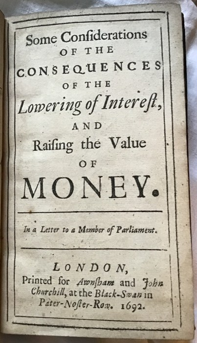 John Locke. Some Considerations of the Consequences of the Lowering of Interest and Raising the Value of Money. 1692