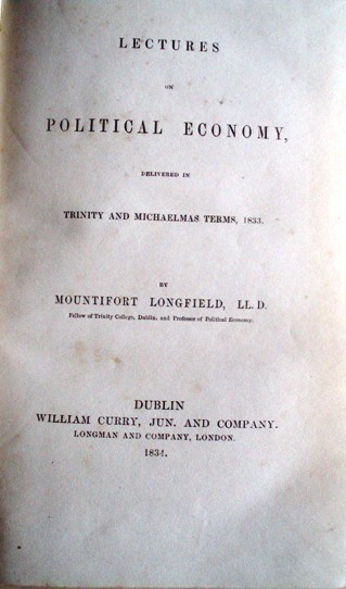 MOUNTIFORT LONGFIELD. Lectures in Political Economy. Dublin 1834 First Edition