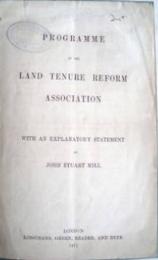 John Stuart Mill. Programme Of The Land Tenure Reform Association. With An Explanatory Statement By John Stuart Mill