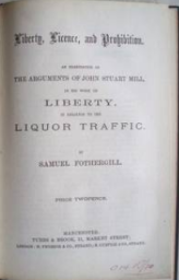 Samuel Fothergill. Liberty, Licence And Prohibition: An Examination Of The Arguments Of John Stuart Mill, In His Work On Liberty, In Relation To The Liquor Traffic