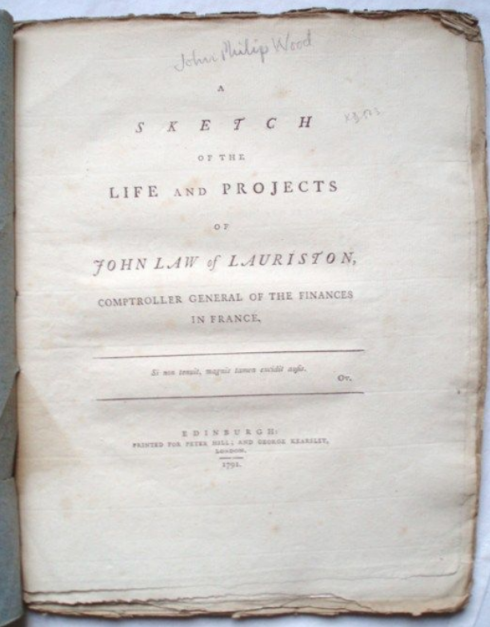 John Wood. A Sketch Of The Life And Projects Of John Law Of Lauriston,Comptroller General Of The Finances In France
