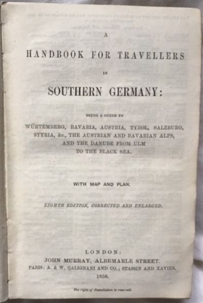 John Murray. A Hand-Book For Travellers In Southern Germany Being A Guide To Würtemberg, Bavaria, Austria, Tyrol, Salzburg, Styria, &C, The Austrian And Bavarian Alps, And The Danube From Ulm To The Black Sea